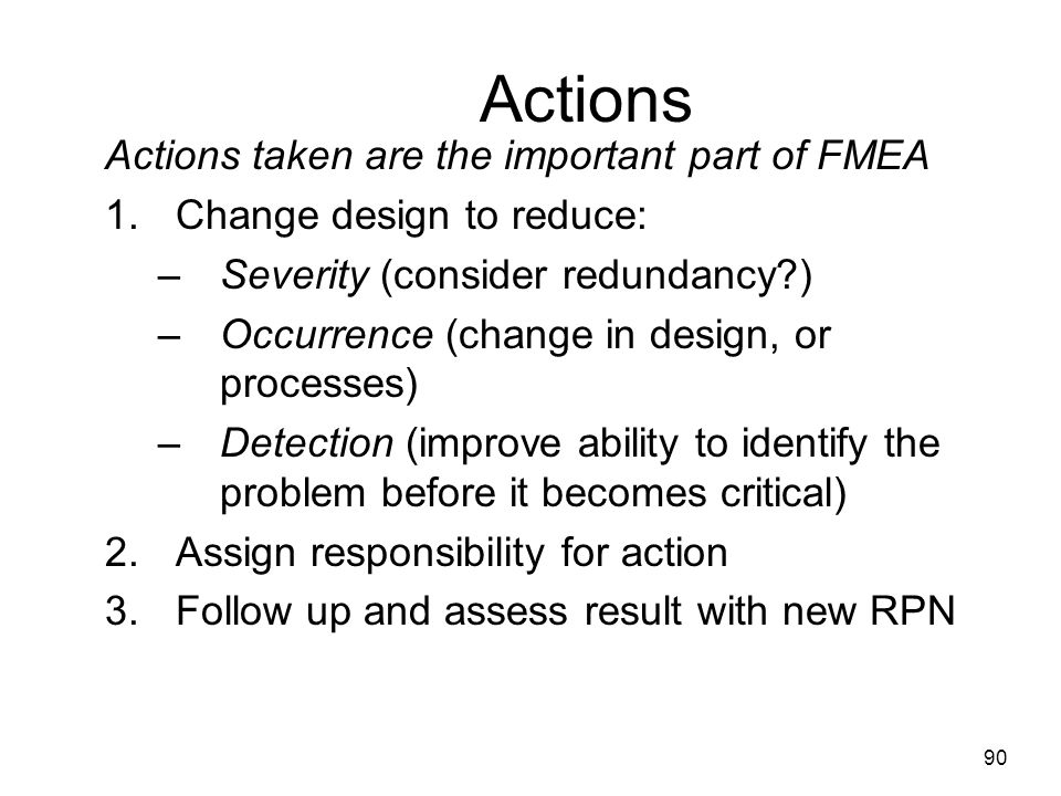 Actions Actions taken are the important part of FMEA