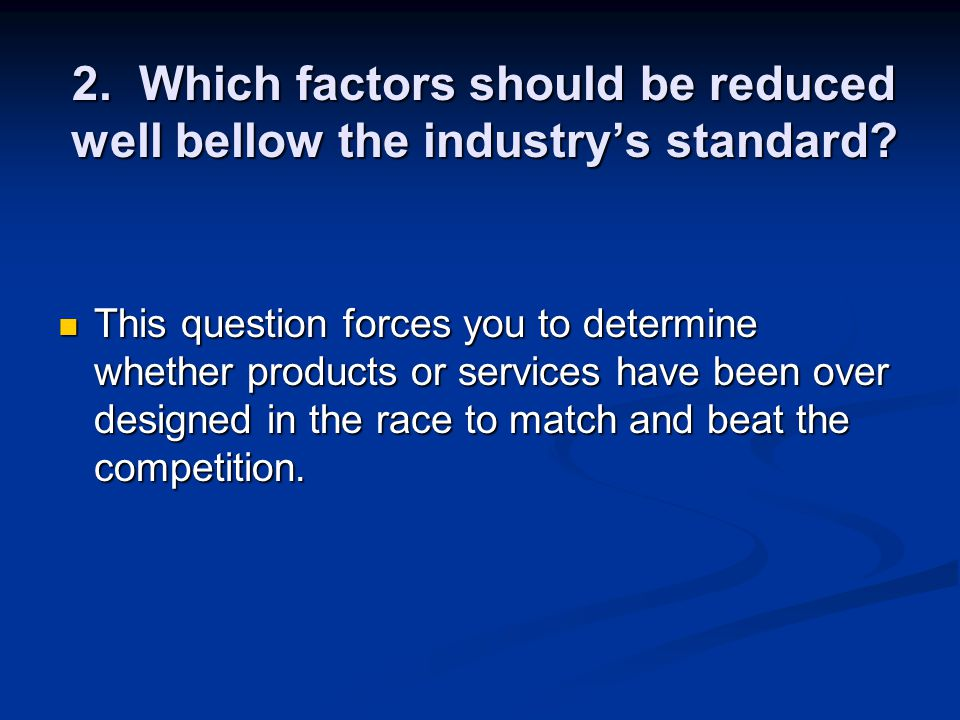 2. Which factors should be reduced well bellow the industry's standard