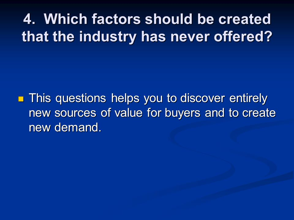 4. Which factors should be created that the industry has never offered