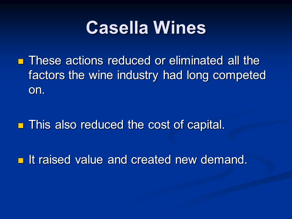 Casella Wines These actions reduced or eliminated all the factors the wine industry had long competed on.