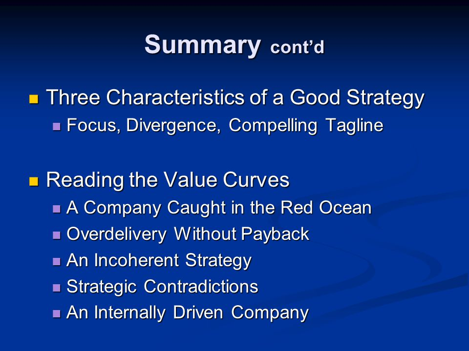Summary cont'd Three Characteristics of a Good Strategy