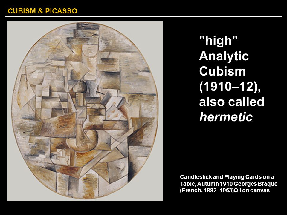 high Analytic Cubism (1910–12), also called hermetic