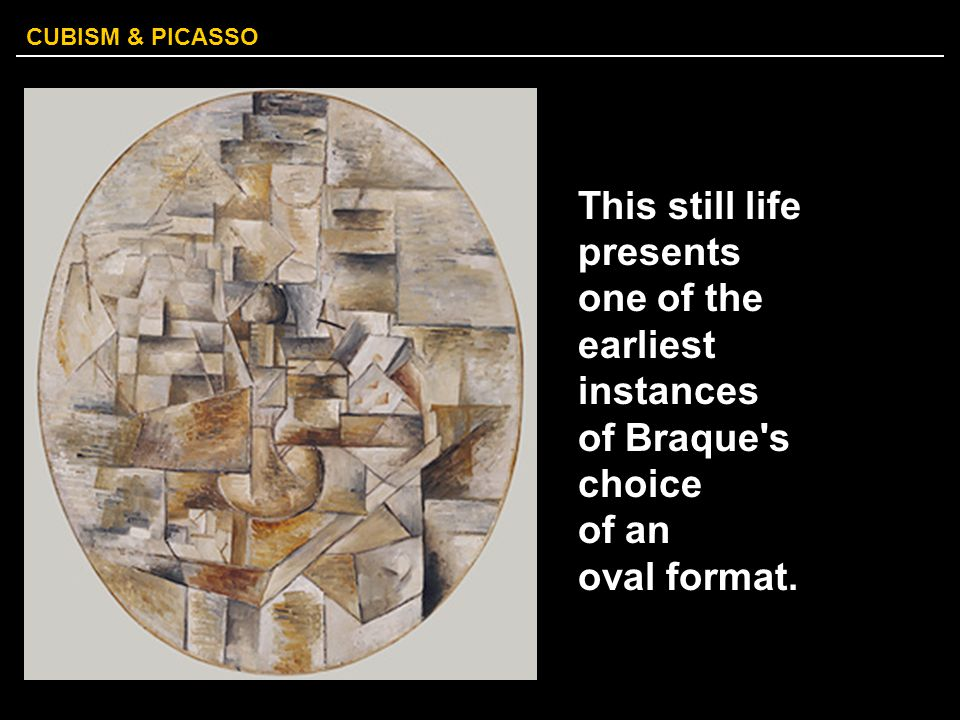 This still life presents one of the earliest instances of Braque s choice of an oval format.