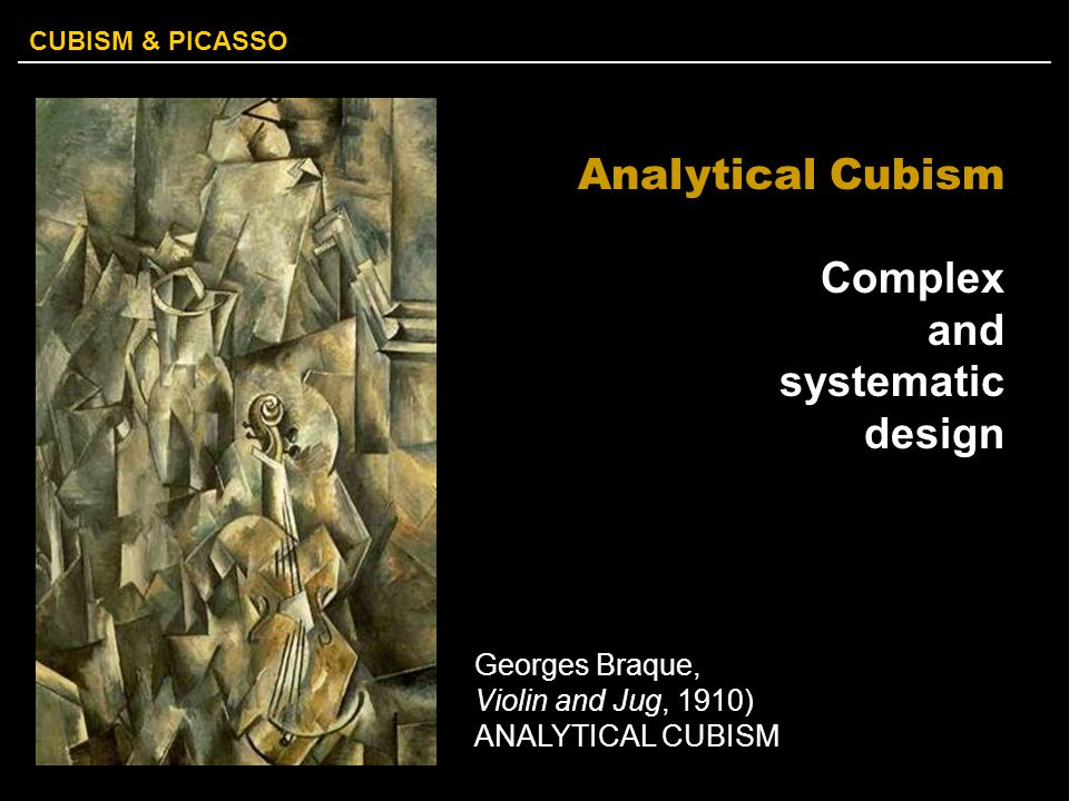 Analytical Cubism Complex and systematic design Georges Braque,