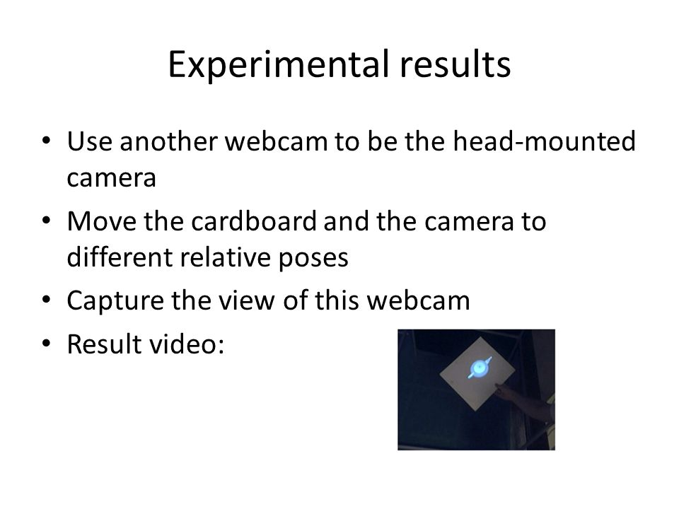 Experimental results Use another webcam to be the head-mounted camera