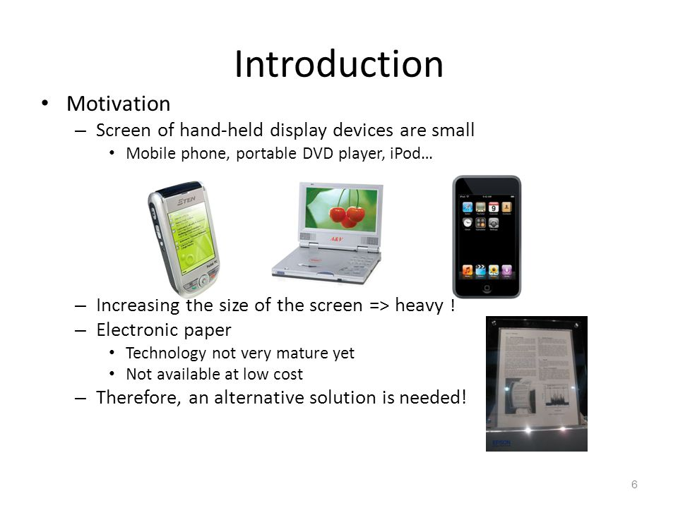 Introduction Motivation Screen of hand-held display devices are small