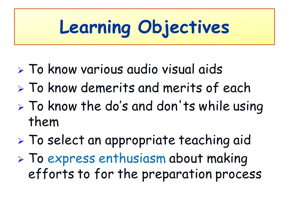 Learning Objectives To know various audio visual aids