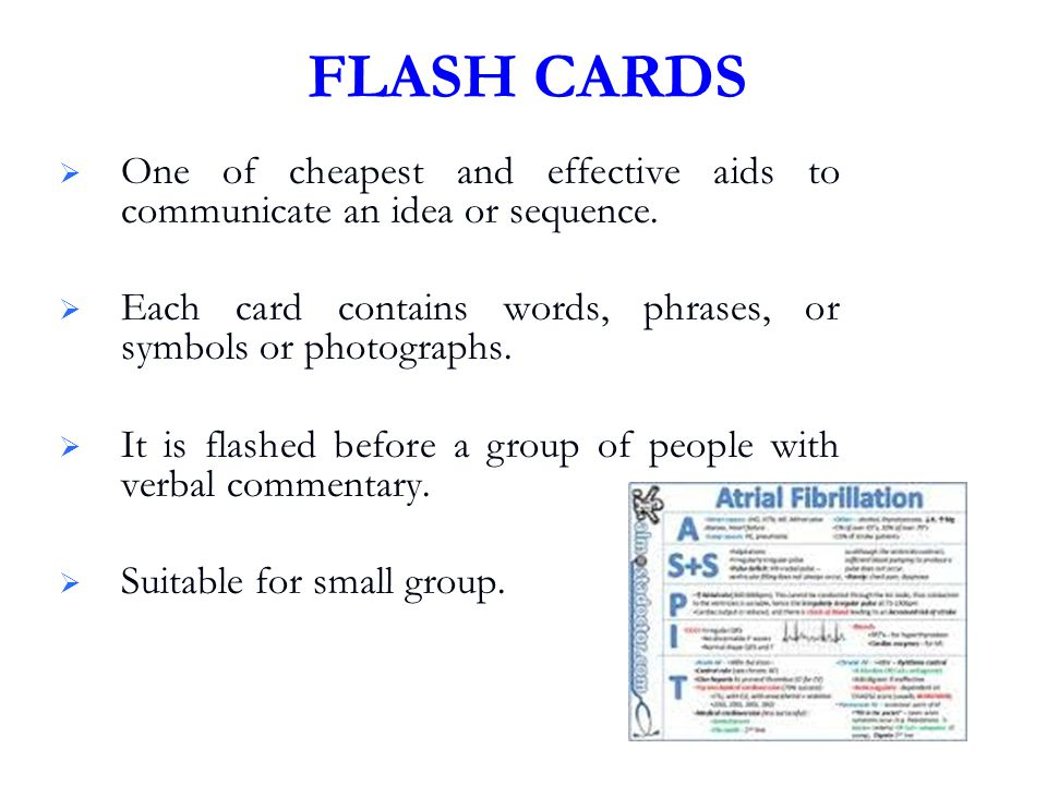 FLASH CARDS One of cheapest and effective aids to communicate an idea or sequence. Each card contains words, phrases, or symbols or photographs.