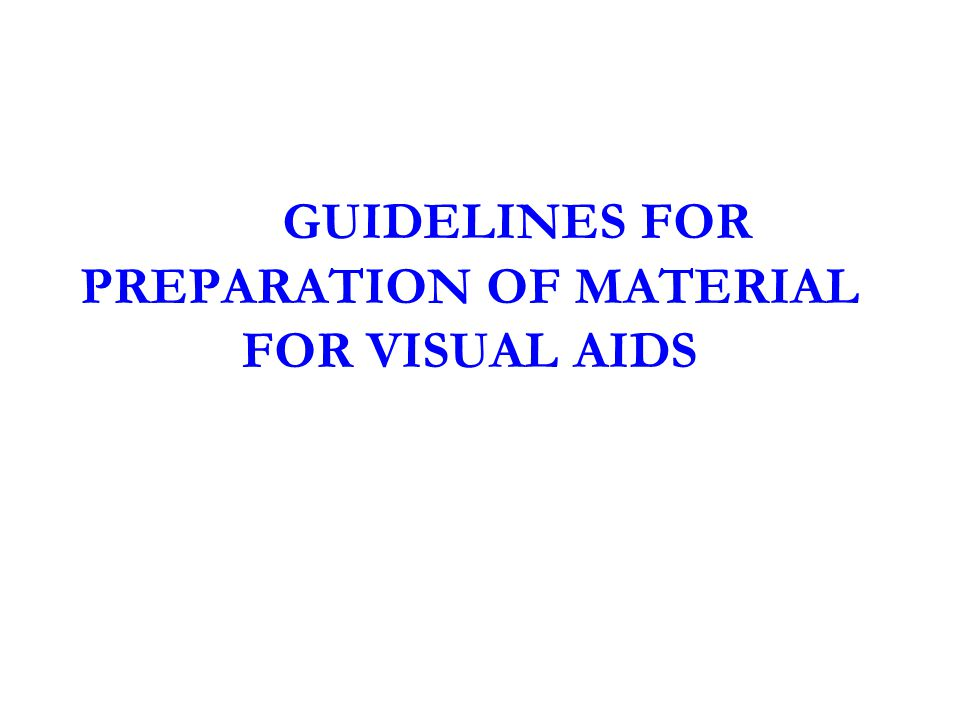 GUIDELINES FOR PREPARATION OF MATERIAL FOR VISUAL AIDS