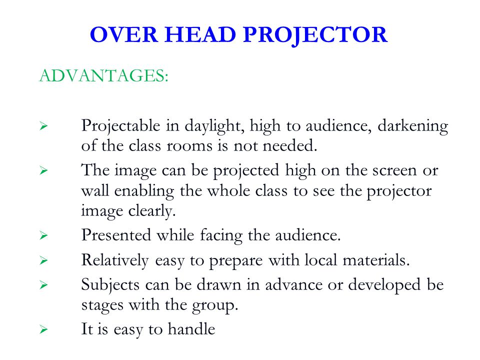 OVER HEAD PROJECTOR ADVANTAGES: