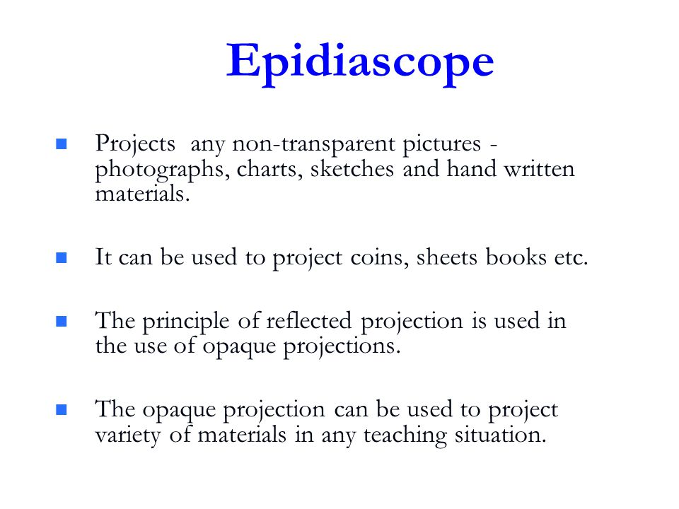 Epidiascope Projects any non-transparent pictures - photographs, charts, sketches and hand written materials.