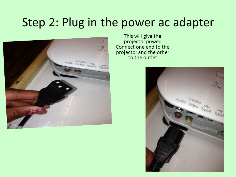 Step 2: Plug in the power ac adapter