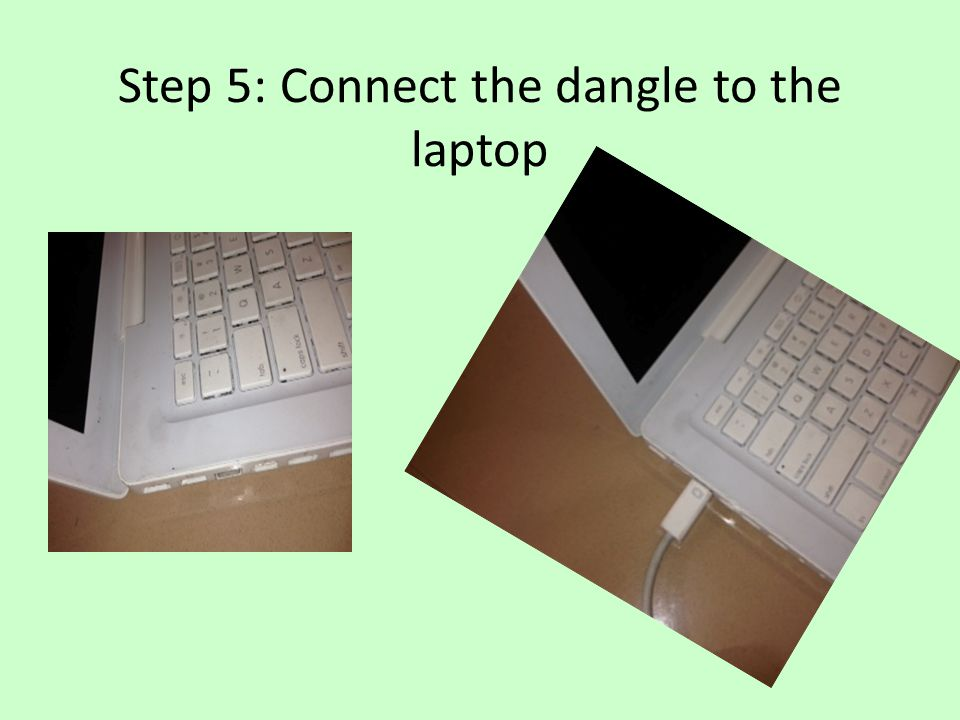 Step 5: Connect the dangle to the laptop