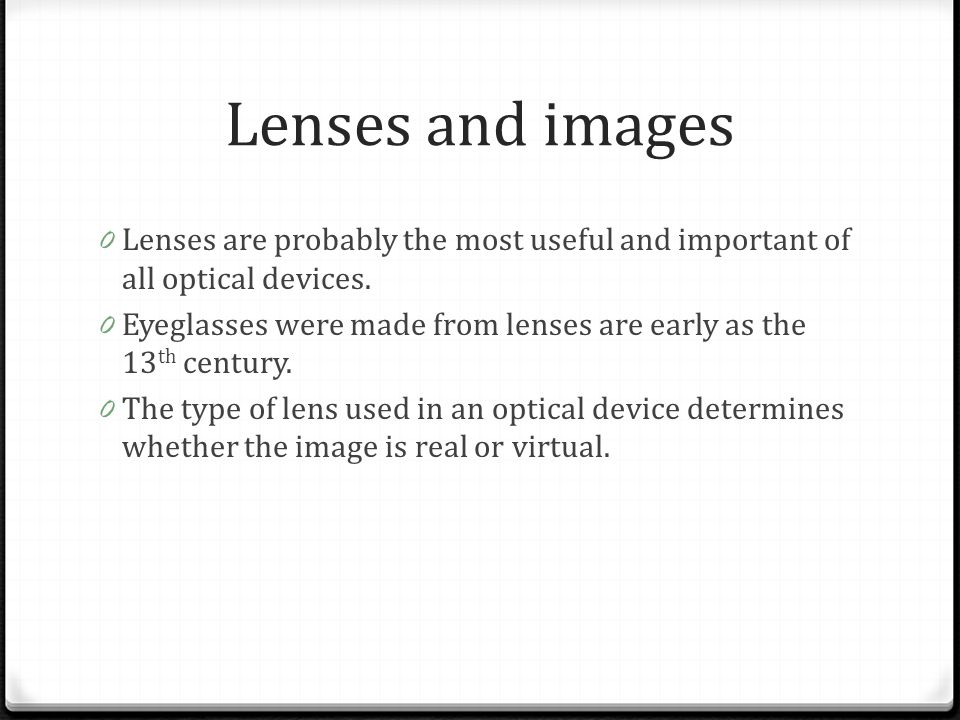 Lenses and images Lenses are probably the most useful and important of all optical devices.