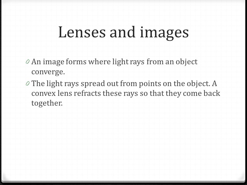 Lenses and images An image forms where light rays from an object converge.