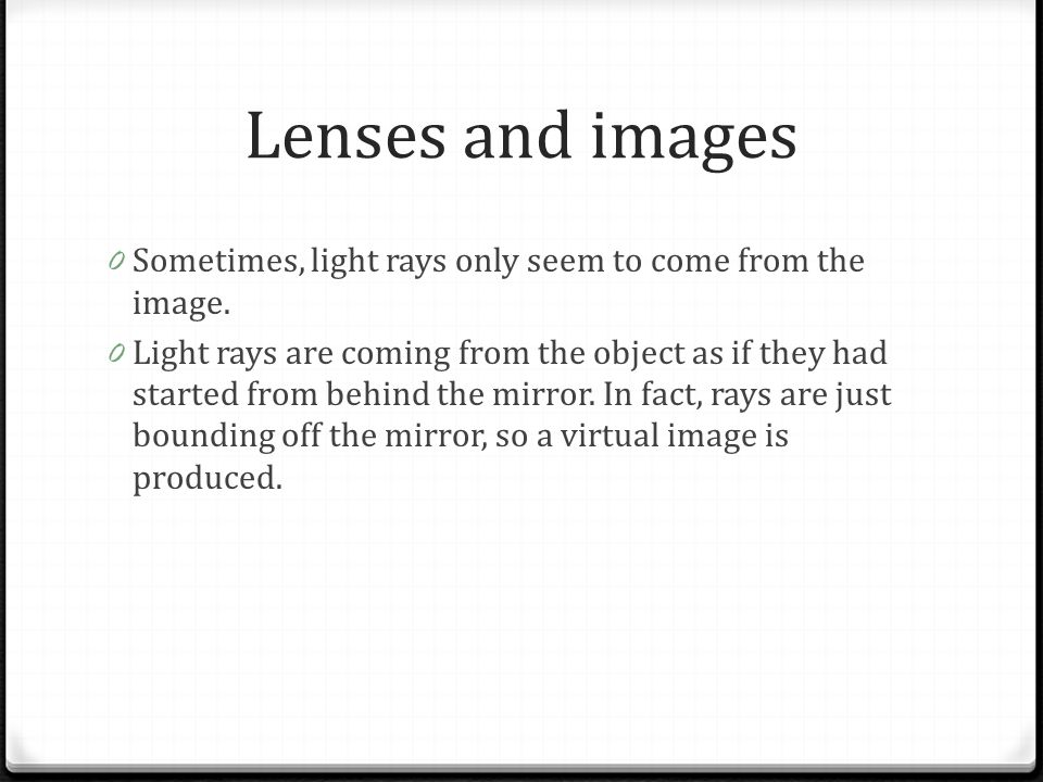 Lenses and images Sometimes, light rays only seem to come from the image.