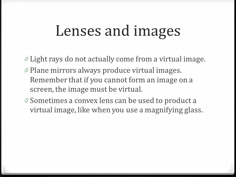 Lenses and images Light rays do not actually come from a virtual image.
