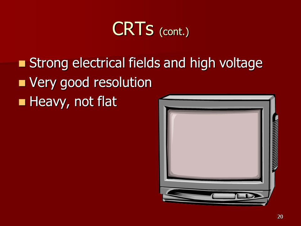 CRTs (cont.) Strong electrical fields and high voltage