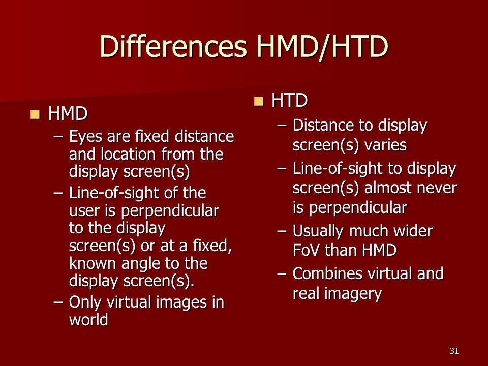 Differences HMD/HTD HTD HMD Distance to display screen(s) varies