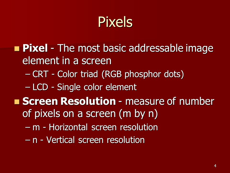 Pixels Pixel - The most basic addressable image element in a screen