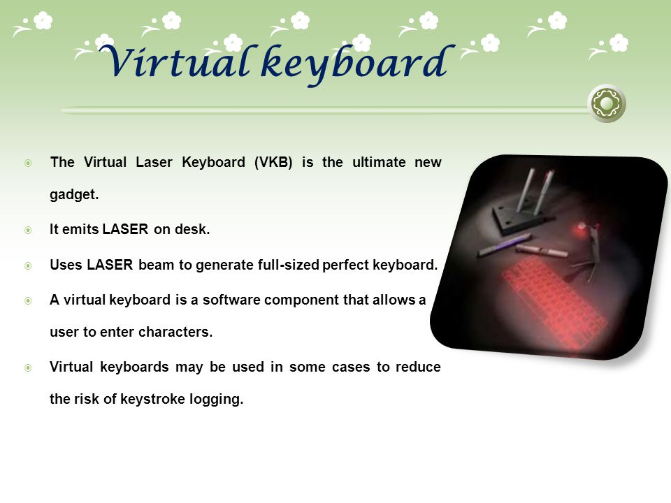 Virtual keyboard The Virtual Laser Keyboard (VKB) is the ultimate new gadget. It emits LASER on desk.