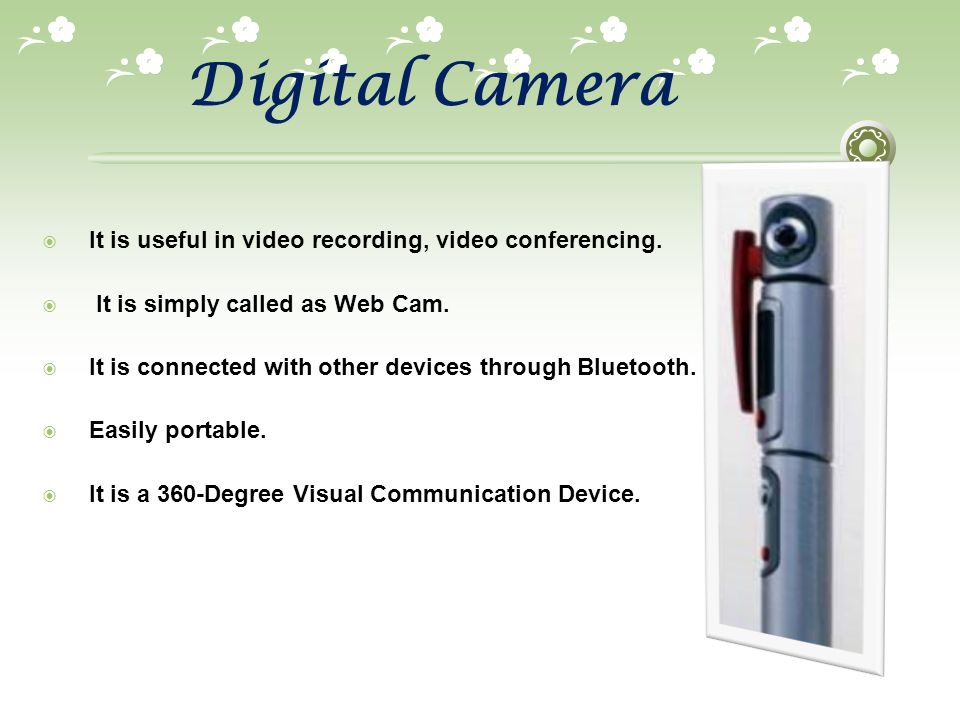 Digital Camera It is useful in video recording, video conferencing.