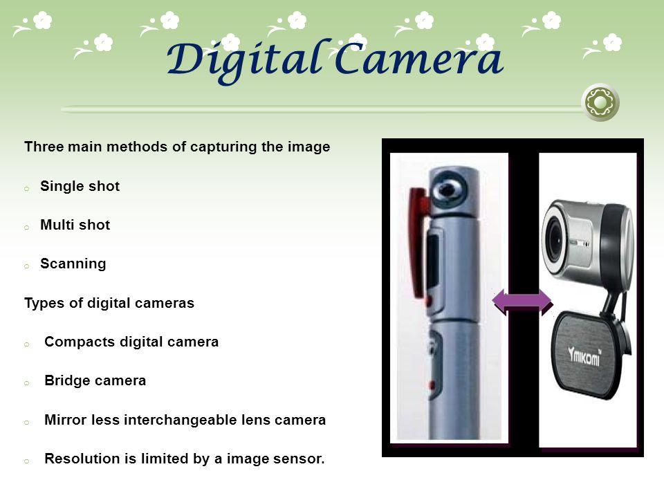 Digital Camera Three main methods of capturing the image Single shot