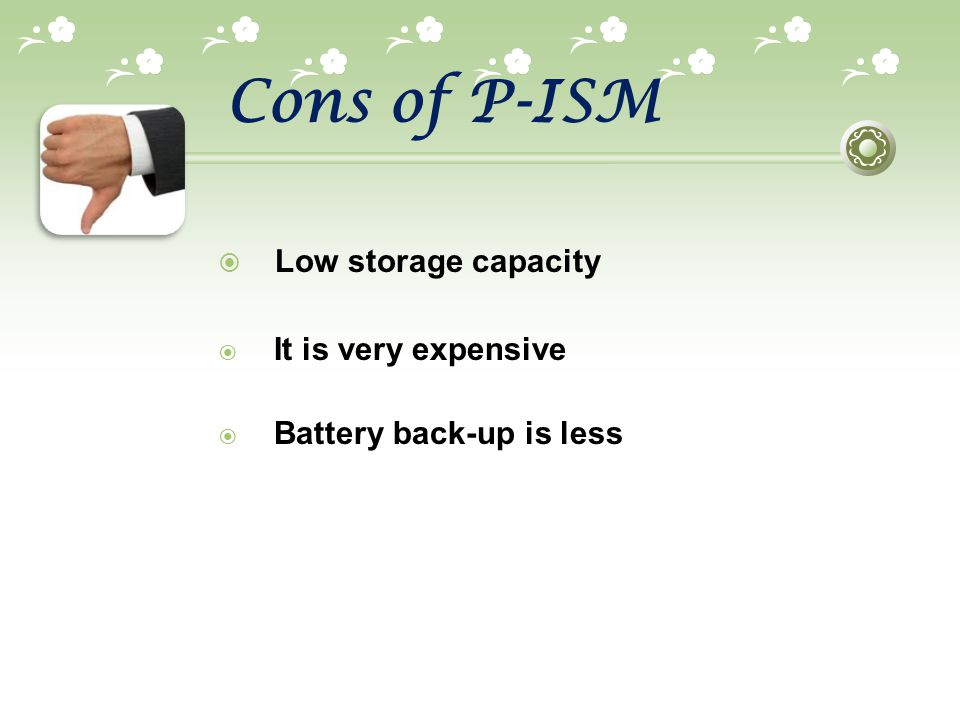 Cons of P-ISM Low storage capacity It is very expensive