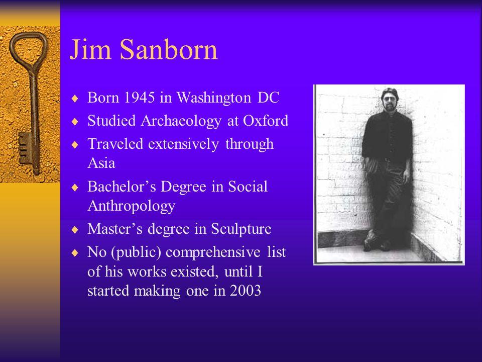 Jim Sanborn Born 1945 in Washington DC Studied Archaeology at Oxford