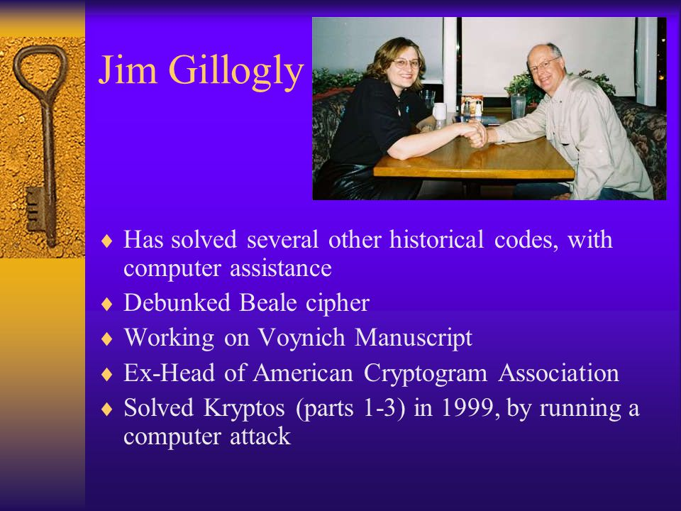 Jim Gillogly Has solved several other historical codes, with computer assistance. Debunked Beale cipher.