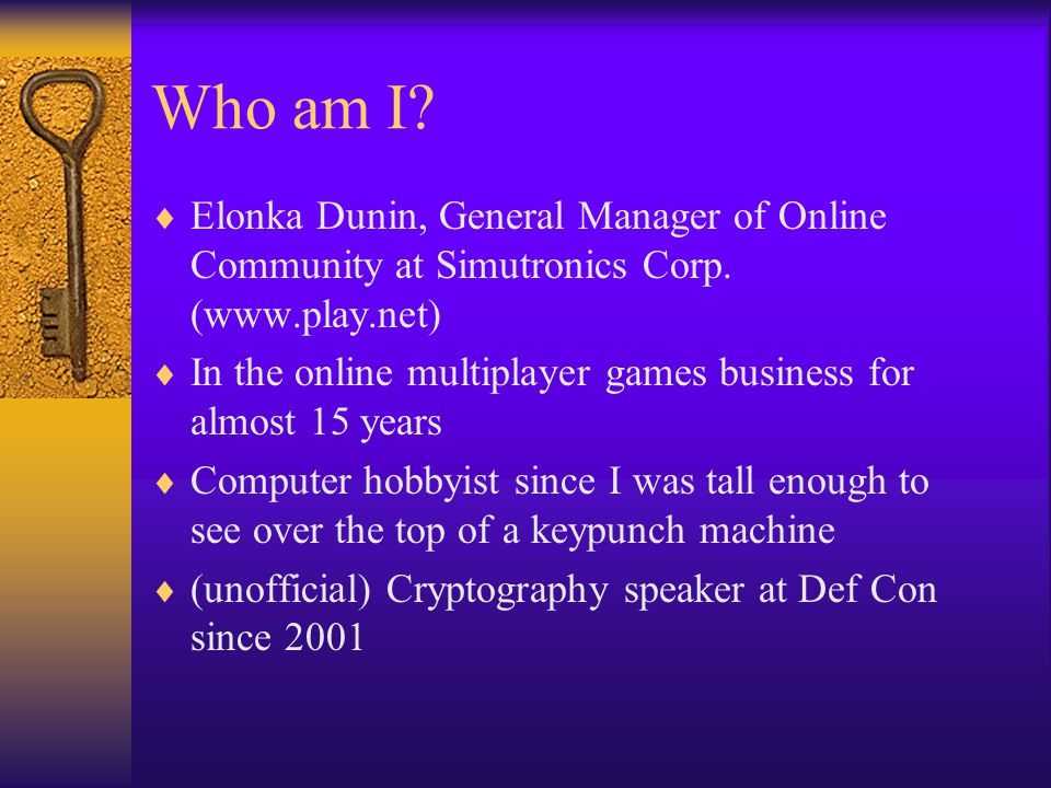Who am I Elonka Dunin, General Manager of Online Community at Simutronics Corp. (www.play.net)