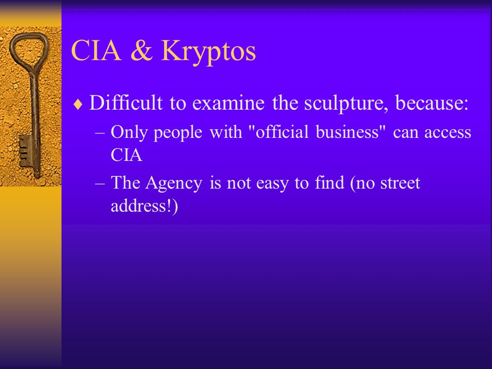 CIA & Kryptos Difficult to examine the sculpture, because: