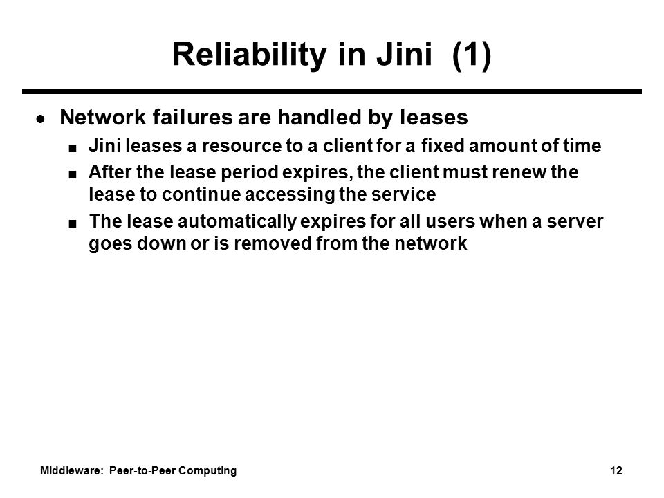 Reliability in Jini (1) Network failures are handled by leases