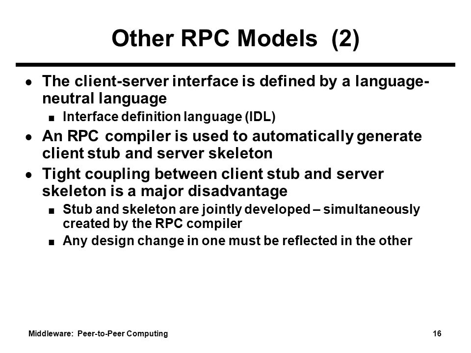Other RPC Models (2) The client-server interface is defined by a language-neutral language. Interface definition language (IDL)