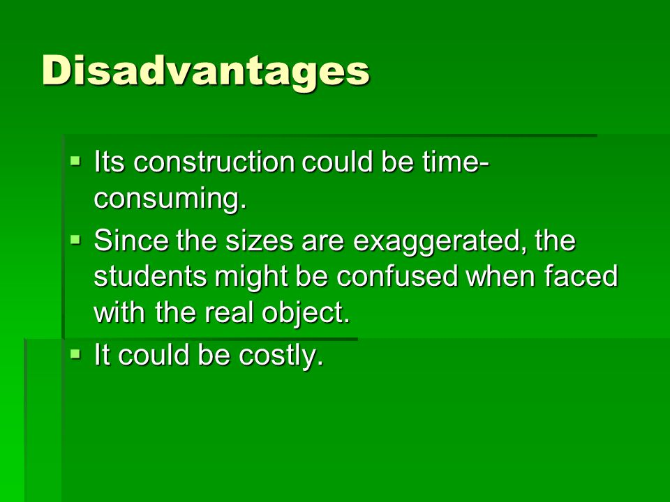 Disadvantages Its construction could be time- consuming.