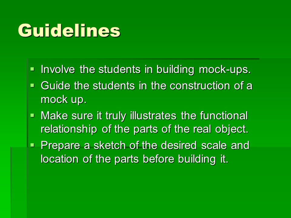 Guidelines Involve the students in building mock-ups.
