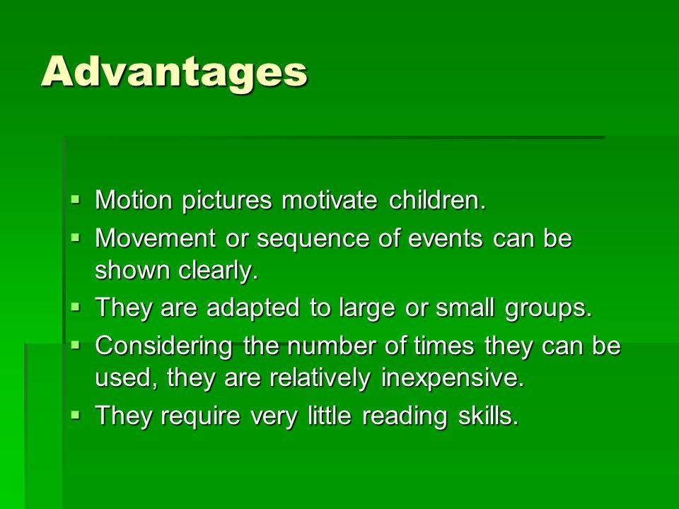 Advantages Motion pictures motivate children.