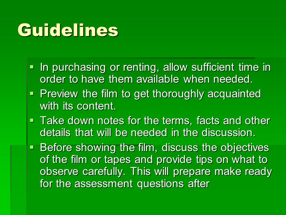 Guidelines In purchasing or renting, allow sufficient time in order to have them available when needed.