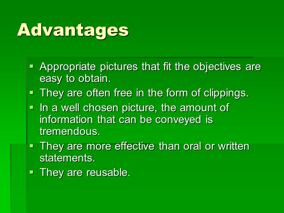 Advantages Appropriate pictures that fit the objectives are easy to obtain. They are often free in the form of clippings.