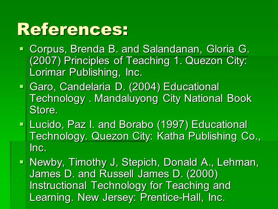 References: Corpus, Brenda B. and Salandanan, Gloria G. (2007) Principles of Teaching 1. Quezon City: Lorimar Publishing, Inc.