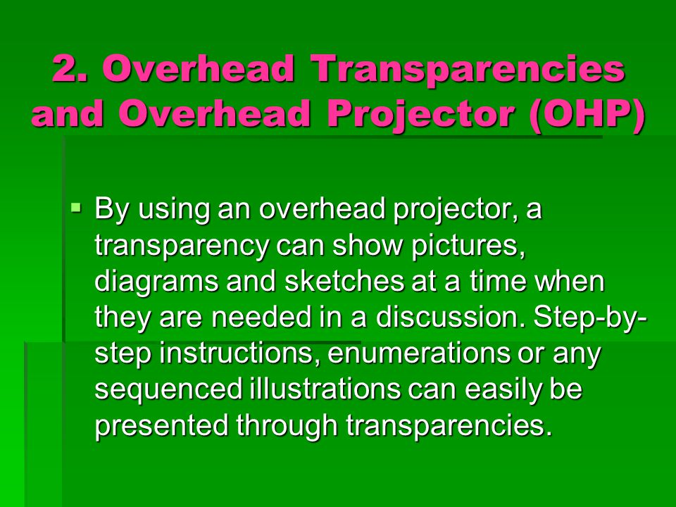 2. Overhead Transparencies and Overhead Projector (OHP)