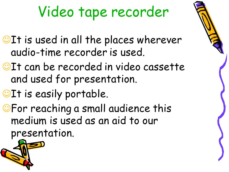 Video tape recorder It is used in all the places wherever audio-time recorder is used.