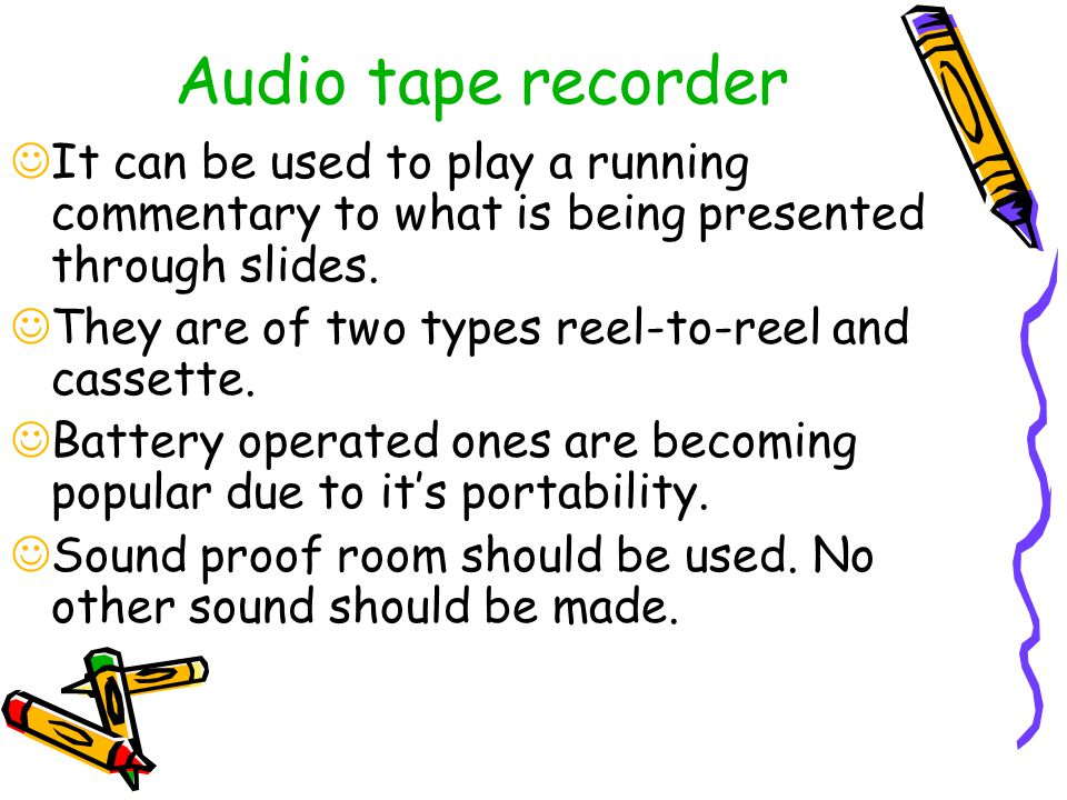 Audio tape recorder It can be used to play a running commentary to what is being presented through slides.