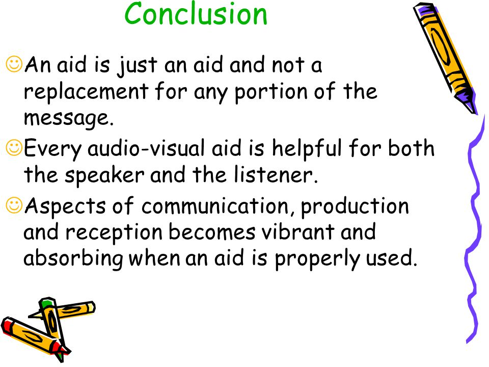Conclusion An aid is just an aid and not a replacement for any portion of the message.