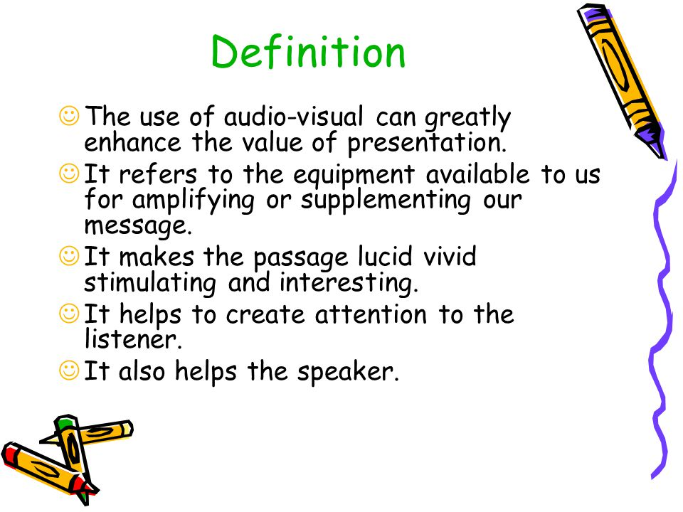 Definition The use of audio-visual can greatly enhance the value of presentation.