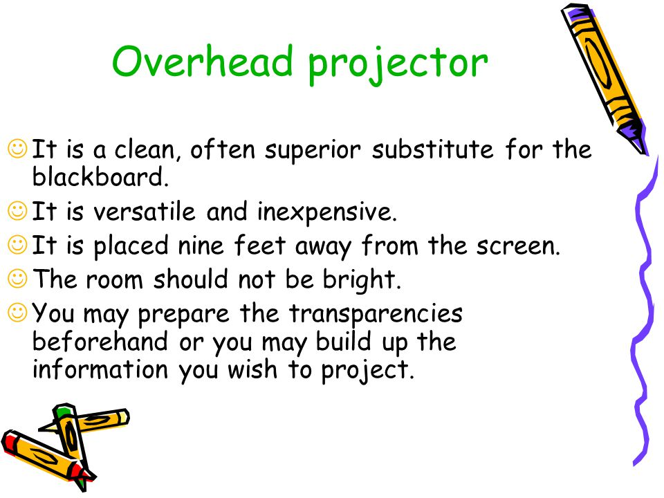 Overhead projector It is a clean, often superior substitute for the blackboard. It is versatile and inexpensive.