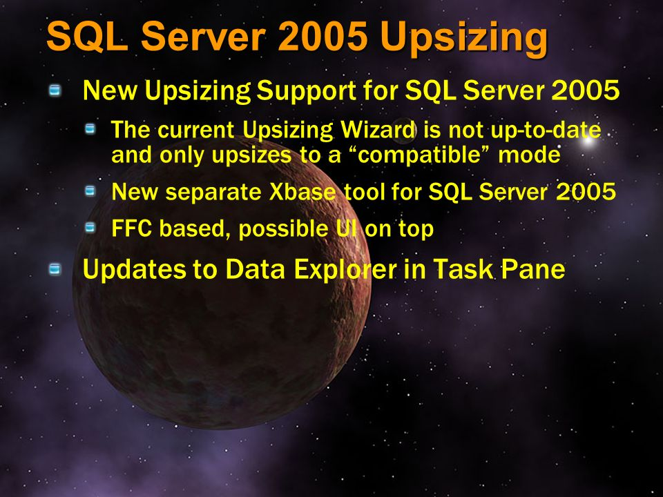 SQL Server 2005 Upsizing New Upsizing Support for SQL Server 2005