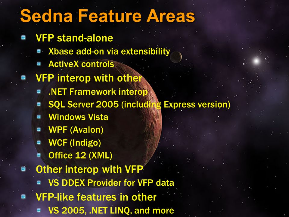 Sedna Feature Areas VFP stand-alone VFP interop with other