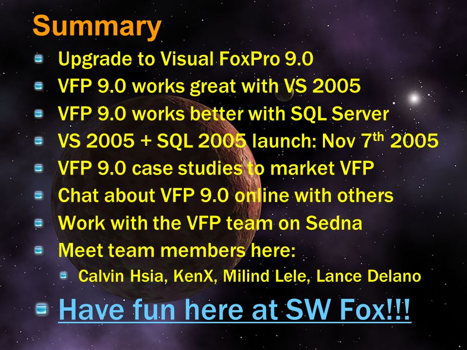 Have fun here at SW Fox!!! Summary Upgrade to Visual FoxPro 9.0