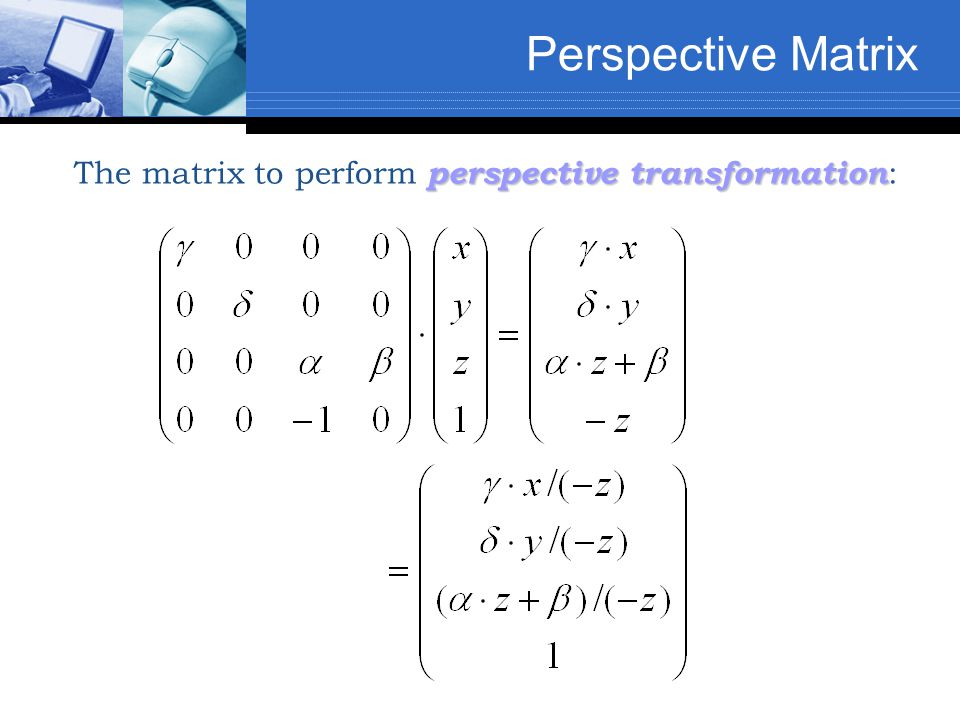 Perspective Matrix The matrix to perform perspective transformation: